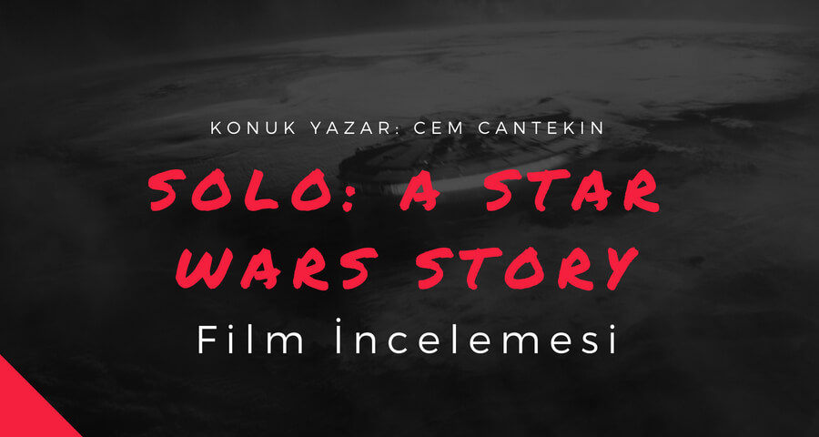 Solo - A Star Wars Story incelemesi